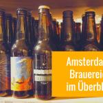 Brauereien in Amsterdam: 17 TOP-Adressen, Tastings & Brauereiführungen