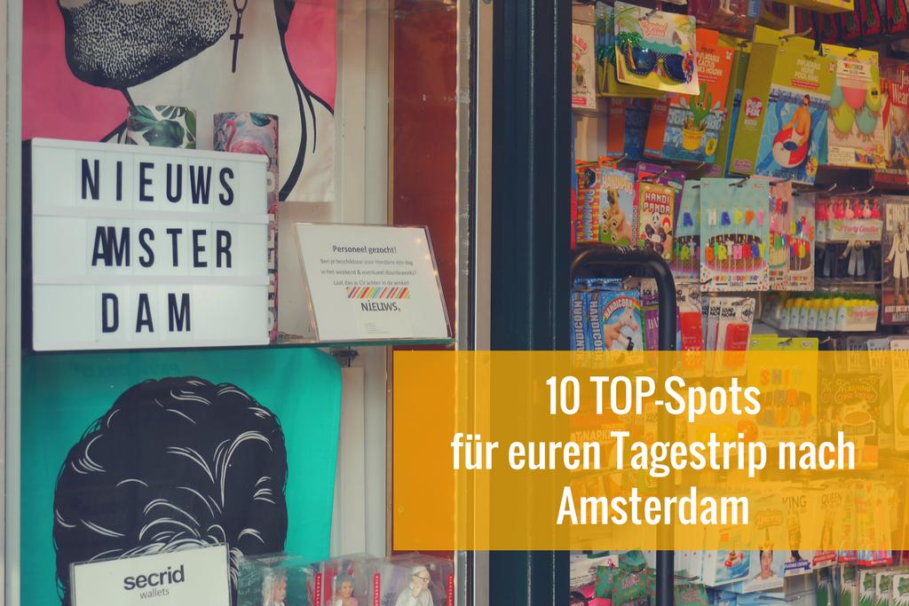 Ein Tag in Amsterdam: 10 TOP-Spots für euren Tagestrip per Zug oder Auto