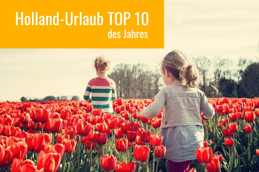 Holland-Urlaub TOP 10: Das sind unsere Holland-Highlights des Jahres