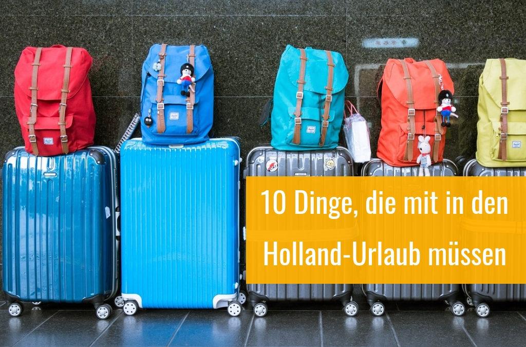 Die ultimative Holland-Urlaub Packliste: 10 Dinge, die mit müssen