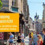 Der große Maastricht Shopping-Guide