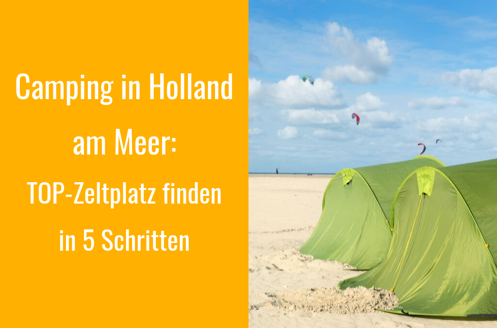 Campingplatz in Holland am Meer: So findet ihr den perfekten Zeltplatz
