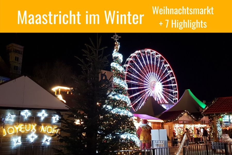 Maastricht Weihnachtsmarkt + 7 Highlights für den Winter in Maastricht