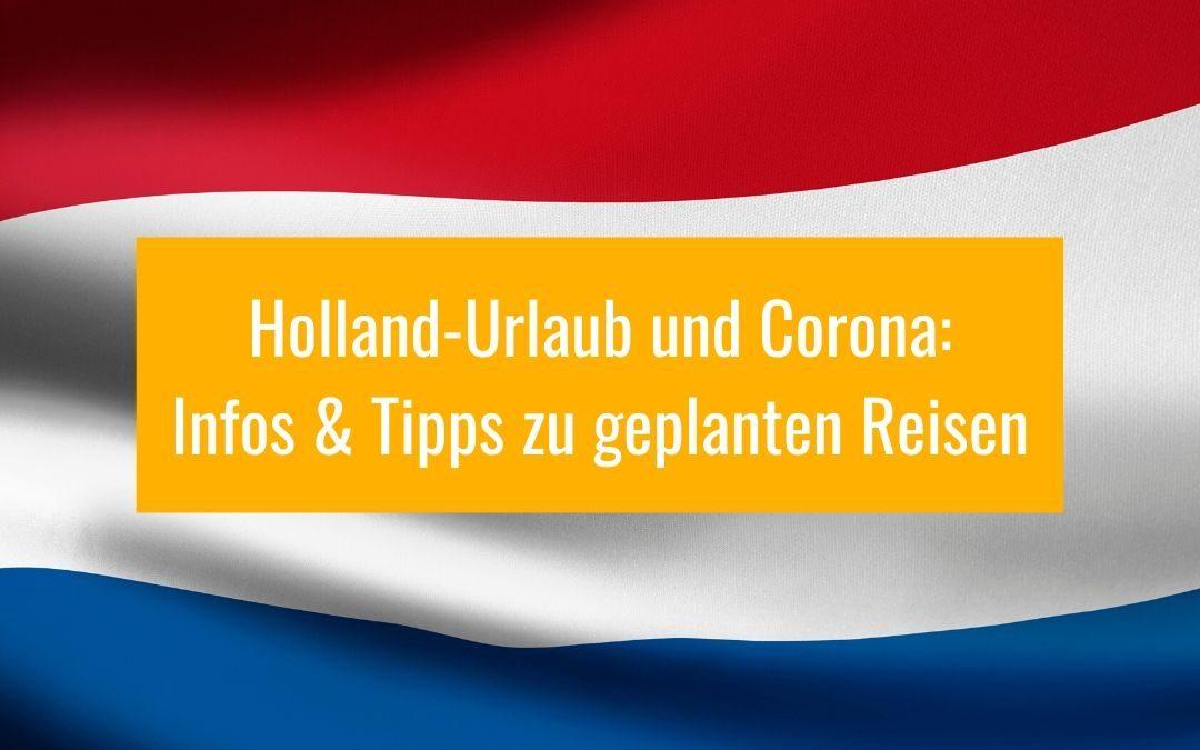 Holland Corona Reisetipps & Hinweise